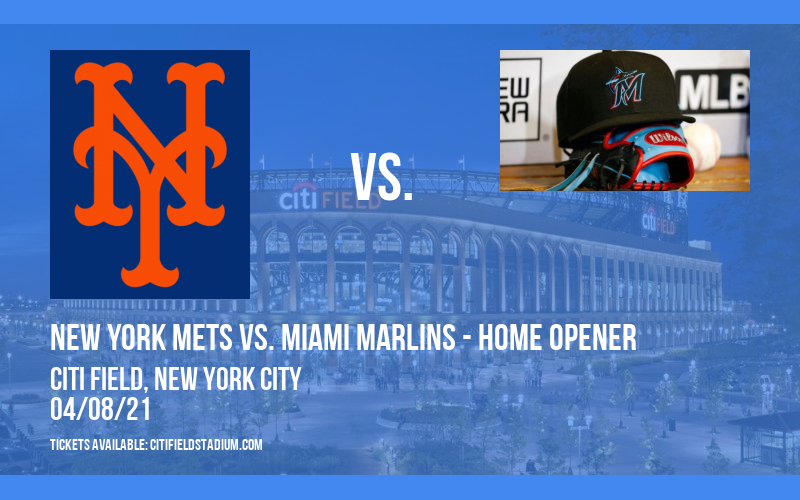 New York Mets vs. Miami Marlins - Home Opener at Citi Field
